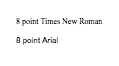 8 point text in Times New Roman and Arial fonts